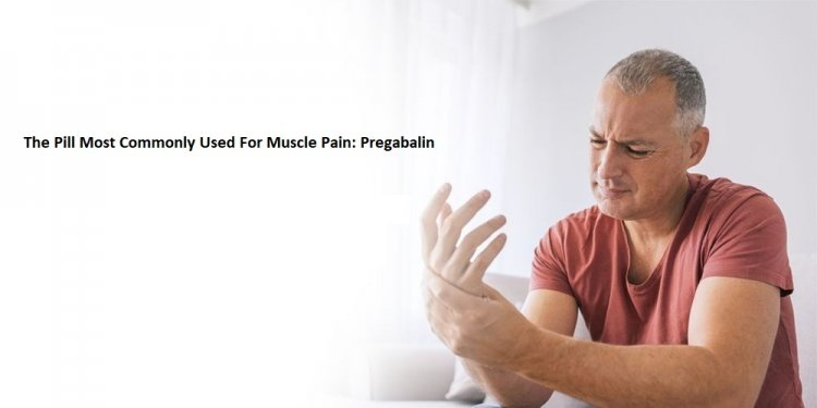 The Pill Most Commonly Used For Muscle Pain: Pregabalin